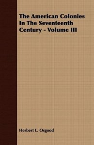 The American Colonies In The Seventeenth Century - Volume III