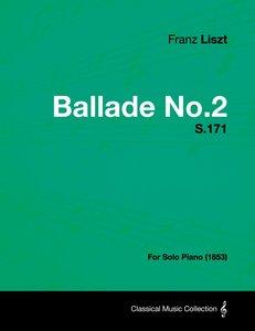 Ballade No.2 S.171 - For Solo Piano (1853)