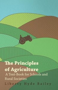 The Principles of Agriculture - A Text-Book for Schools and Rura