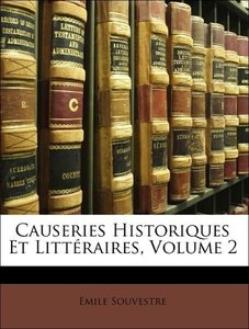 Causeries Historiques Et Littéraires, Volume 2