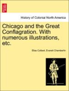 Chicago and the Great Conflagration. With numerous illustrations