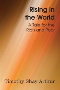 Rising in the World, A Tale for the Rich and Poor