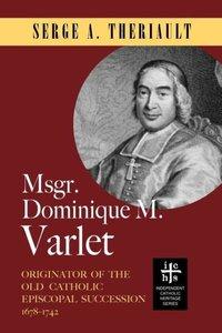 Msgr. Dominique M. Varlet: Originator of the Old Catholic Episco
