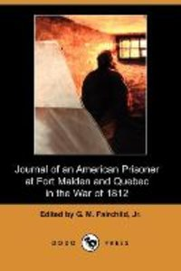Journal of an American Prisoner at Fort Malden and Quebec in the