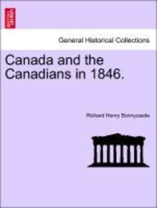 Canada and the Canadians in 1846. Vol. I.