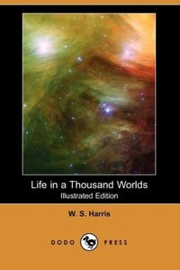 Life in a Thousand Worlds (Illustrated Edition) (Dodo Press)