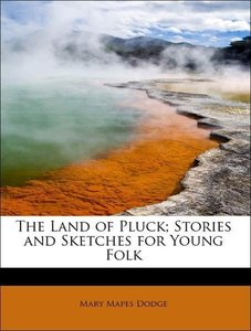 The Land of Pluck; Stories and Sketches for Young Folk