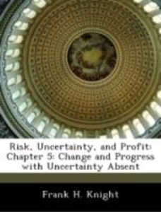 Risk, Uncertainty, and Profit: Chapter 5: Change and Progress wi
