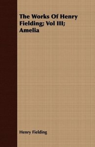 The Works of Henry Fielding; Vol III; Amelia