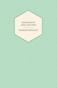 Madam How and Lady Why - Or, First Lessons in Earth Lore for Chi