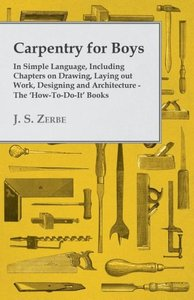 Carpentry for Boys - In Simple Language, Including Chapters on D