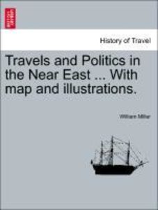 Travels and Politics in the Near East ... With map and illustrat
