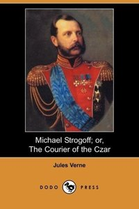 Michael Strogoff; Or, the Courier of the Czar (Dodo Press)