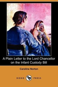 A Plain Letter to the Lord Chancellor on the Infant Custody Bill