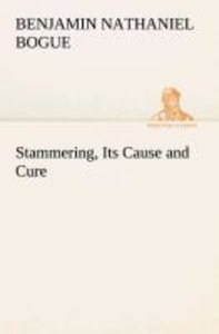 Stammering, Its Cause and Cure