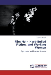 Film Noir, Hard-Boiled Fiction, and Working Women