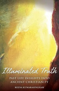Illuminated Truth: Past Life Insights Into Ancient Christianity