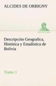 Descripción Geografica, Histórica y Estadística de Bolivia, Tomo