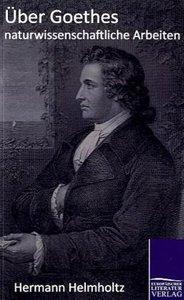Über Goethes naturwissenschaftliche Arbeiten