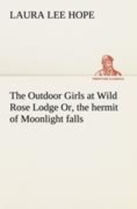 The Outdoor Girls at Wild Rose Lodge Or, the hermit of Moonlight