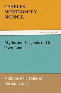 Myths and Legends of Our Own Land - Volume 04 : Tales of Puritan