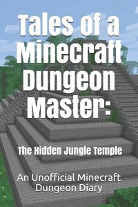 Tales of a Minecraft Dungeon Master: The Hidden Jungle Temple: A