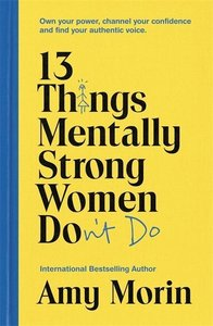 13 Things Mentally Strong Women Don\'t Do