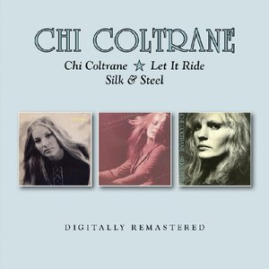 Chi Coltrane/Let It Ride/Silk & Steel