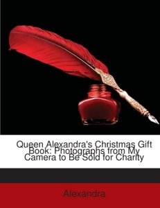 Queen Alexandra's Christmas Gift Book: Photographs from My Camer