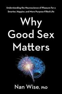 Why Good Sex Matters: Understanding the Neuroscience of Pleasure