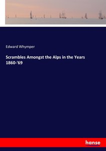 Scrambles Amongst the Alps in the Years 1860-\'69