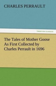 The Tales of Mother Goose As First Collected by Charles Perrault