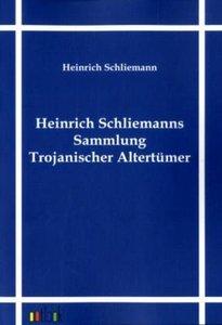 Heinrich Schliemanns Sammlung Trojanischer Altertümer