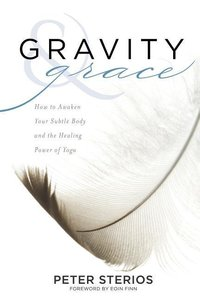 Gravity & Grace: How to Awaken Your Subtle Body and the Healing