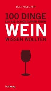 100 Dinge, die Sie schon immer über Wein wissen wollten