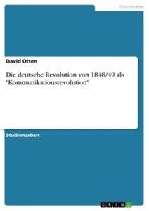 """Die deutsche Revolution von 1848/49 als """"Kommunikationsrevolutio"""