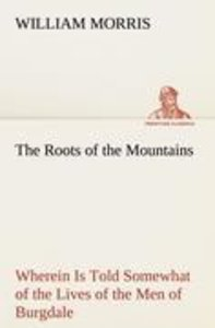 The Roots of the Mountains; Wherein Is Told Somewhat of the Live