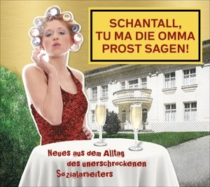 Schantall, tu ma die Omma Prost sagen!