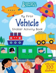Scholastic Activities: My First Vehicle Sticker Activity Book