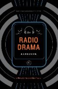 The Radio Drama Handbook: Audio Drama in Context and Practice