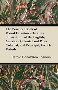 The Practical Book of Period Furniture - Treating of Furniture o