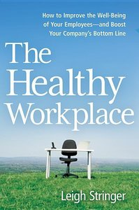 The Healthy Workplace: How to Improve the Well-Being of Your Emp