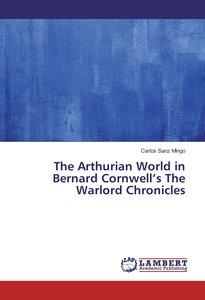 The Arthurian World in Bernard Cornwell\'s The Warlord Chronicle
