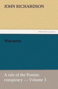 Wacousta : a tale of the Pontiac conspiracy - Volume 3