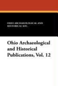 Ohio Archaeological and Historical Publications, Vol. 12
