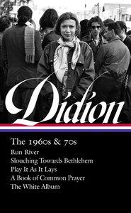 Joan Didion: The 1960s & 70s (Loa #325): Run, River / Slouching