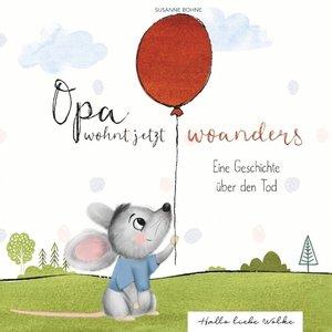 Opa wohnt jetzt woanders: Eine Geschichte für Kinder über den To