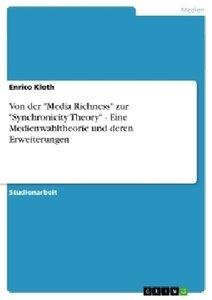 """Von der """"Media Richness"""" zur """"Synchronicity Theory"""" - Eine Medie"""