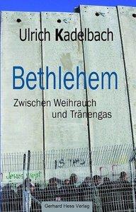 Bethlehem Zwischen Weihrauch und Tränengas