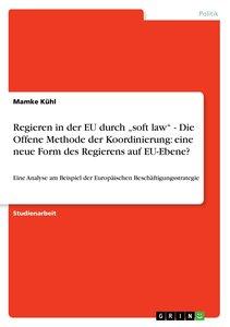 """Regieren in der EU durch """"soft law"""" - Die Offene Methode der Koo"""